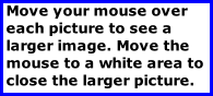 Move your mouse over each picture to see a larger image. Move the mouse to a white area to close the larger picture.